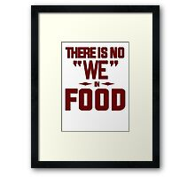 There is no we in food Framed Print