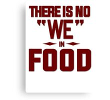 There is no we in food Canvas Print