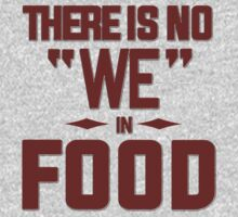 There is no we in food by masonsummer
