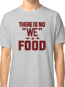 There is no we in food Classic T-Shirt