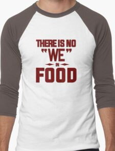 There is no we in food Men's Baseball ¾ T-Shirt