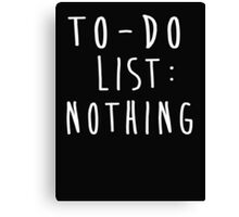To-do list: nothing Canvas Print