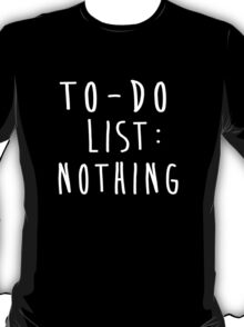 To-do list: nothing T-Shirt