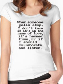 When someone yells stop, I don't know whether it's in the name of love, if it's hammer time, or if I should collaborate and listen Women's Fitted Scoop T-Shirt