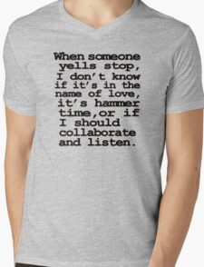 When someone yells stop, I don't know whether it's in the name of love, if it's hammer time, or if I should collaborate and listen Mens V-Neck T-Shirt
