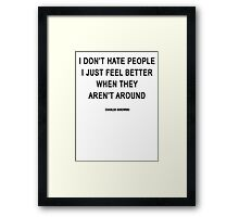 Charles Bukowski — 'I don't hate people. I just feel better when they aren't around.' Framed Print