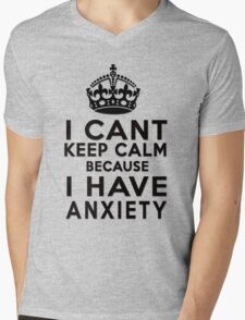 I can't keep calm because I have anxiety Mens V-Neck T-Shirt