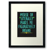 Misuse of Literally Makes Me Figuratively Insane Framed Print