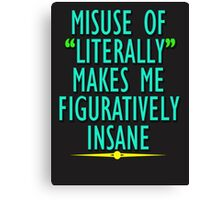Misuse of Literally Makes Me Figuratively Insane Canvas Print