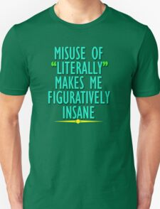 Misuse of Literally Makes Me Figuratively Insane Unisex T-Shirt