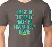 Misuse of Literally Makes Me Figuratively Insane Unisex T-Shirt
