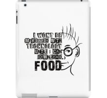 I Won't Be Impressed with Technology Until I Can Download Food iPad Case/Skin