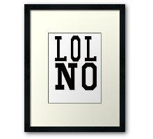 LOL NO Framed Print