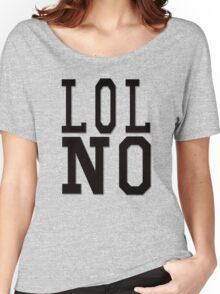 LOL NO Women's Relaxed Fit T-Shirt