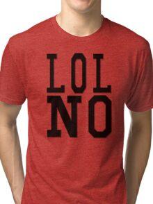 LOL NO Tri-blend T-Shirt