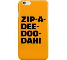 Zip-A-Dee-Doo-Dah! iPhone Case/Skin