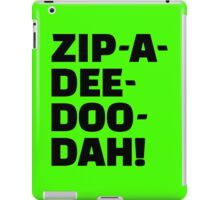 Zip-A-Dee-Doo-Dah! iPad Case/Skin