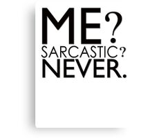 Me? Sarcastic? Never. Canvas Print