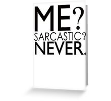 Me? Sarcastic? Never. Greeting Card