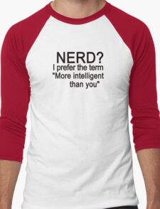Nerd? I prefer the term more intelligent than you Men's Baseball ¾ T-Shirt