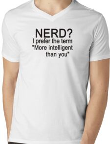 Nerd? I prefer the term more intelligent than you Mens V-Neck T-Shirt