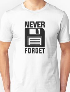 Never forget - stiffy floppy disc disk Unisex T-Shirt