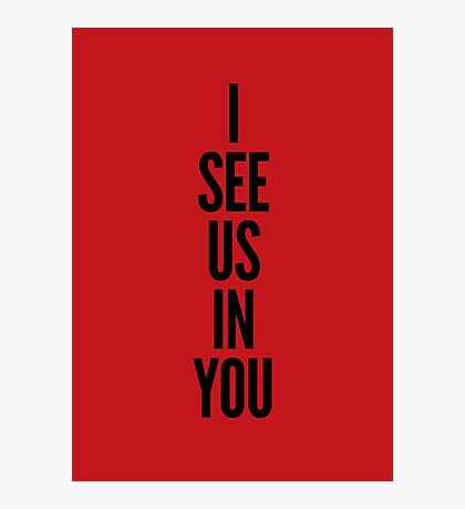 I see us in you (black on red) Photographic Print