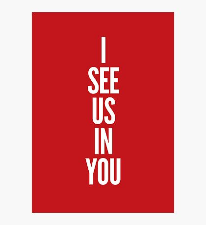 I see us in you (white on red) Photographic Print