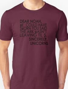 Dear Noah, We could have sworn you said the ark wasn't leaving till 5. Sincerely, Unicorns T-Shirt