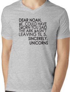 Dear Noah, We could have sworn you said the ark wasn't leaving till 5. Sincerely, Unicorns Mens V-Neck T-Shirt