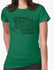Dear Noah, We could have sworn you said the ark wasn't leaving till 5. Sincerely, Unicorns Womens Fitted T-Shirt
