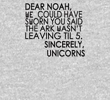 Dear Noah, We could have sworn you said the ark wasn't leaving till 5. Sincerely, Unicorns Unisex T-Shirt