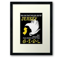 You Can Take This Girl Out Of Jersey But You Can't Take Jersey Out Of This Girl - Unisex Tshirt Framed Print