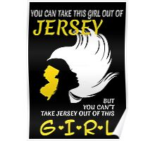 You Can Take This Girl Out Of Jersey But You Can't Take Jersey Out Of This Girl - Unisex Tshirt Poster