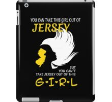 You Can Take This Girl Out Of Jersey But You Can't Take Jersey Out Of This Girl - Unisex Tshirt iPad Case/Skin