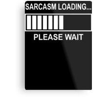Sarcasm Loading  Metal Print