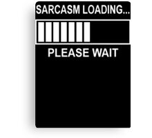 Sarcasm Loading  Canvas Print