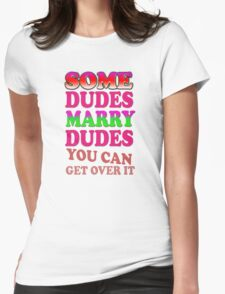 Some dudes marry dudes you can get over it T-Shirt