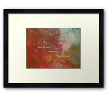 just when i think i'm lost i realize... Framed Print