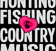 HUNTING FISHING & COUNTRY MUSIC by inkedcreatively