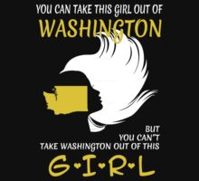 You Can Take This Girl Out Of Washington But You Can't Take Washington Out Of This Girl - Unisex Tshirt by crazyshirts2015