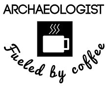Archaeologist Fueled By Coffee by GiftIdea