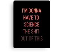 I'm Gonna Have to Science The Shit Out of This - The Martian Canvas Print