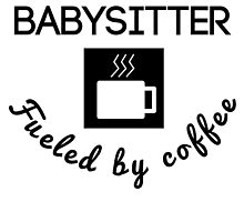 Babysitter Fueled By Coffee by GiftIdea