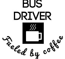 Bus Driver Fueled By Coffee by GiftIdea
