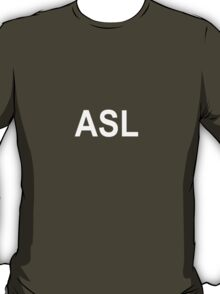 ASL - age, sex, location T-Shirt