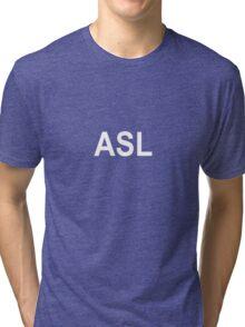 ASL - age, sex, location Tri-blend T-Shirt