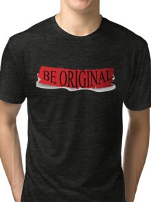 Be Original Design T-shirt Tri-blend T-Shirt