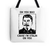 Oh you mad cuz i'm Stalin on you Tote Bag