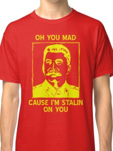 Stalin on you (Super Soviet Edition) Classic T-Shirt